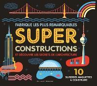 Fabrique les plus remarquables super constructions et découvre les secrets de l'architecture : 10 superbes maquettes à construire