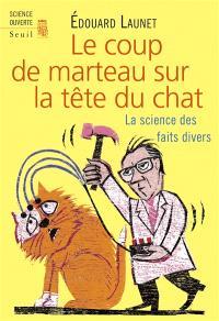 Le coup de marteau sur la tête du chat : la science des faits divers