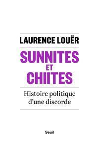 Sunnites et chiites : histoire politique d'une discorde