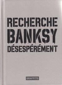 Recherche Banksy désespérement