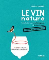 Le vin nature : introduction aux vins biologiques et biodynamiques vinifiés naturellement : 140 fiches sur les meilleurs crus à déguster
