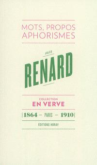 Jules Renard en verve : mots, propos, aphorismes