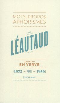Paul Léautaud en verve : mots, propos, aphorismes
