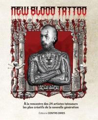 New blood tattoo : à la rencontre des 24 artistes tatoueurs les plus créatifs de la nouvelle génération