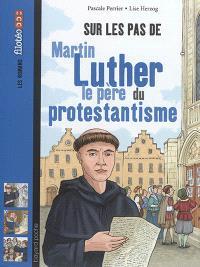 Sur les pas de Martin Luther : le père du protestantisme
