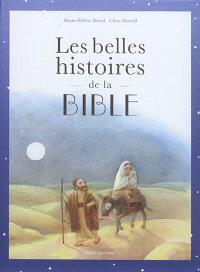 Les belles histoires de la Bible : l'Ancien et le Nouveau Testament