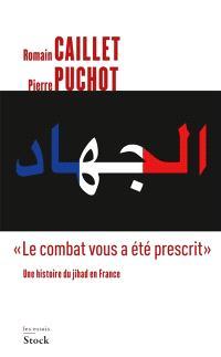 Le combat vous a été prescrit : une histoire du jihad en France