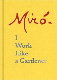 I work like a gardener