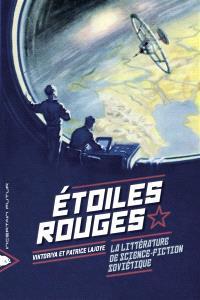 Etoiles rouges : la littérature de science-fiction soviétique