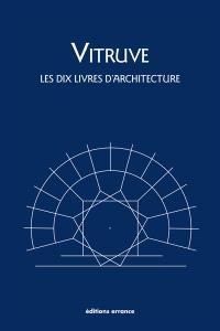 Les dix livres d'architecture = De architectura
