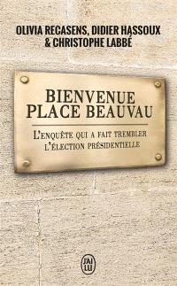 Bienvenue place Beauvau : l'enquête qui a fait trembler l'élection présidentielle : document