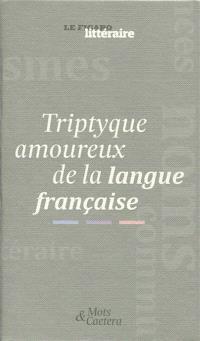 Triptyque amoureux de la langue française
