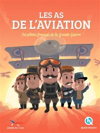Les as de l'aviation : les pilotes français de la Grande Guerre