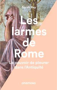 Les larmes de Rome : le pouvoir de pleurer dans l'Antiquité