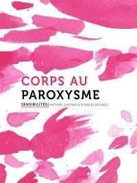 Sensibilités. n° 3, Corps au paroxysme
