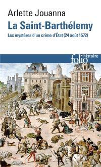 La Saint-Barthélemy : les mystères d'un crime d'Etat : 24 août 1572