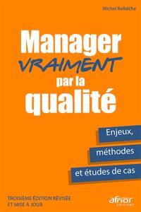 Manager vraiment par la qualité : enjeux, méthodes et études de cas