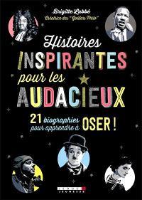 Histoires inspirantes pour les audacieux : 21 biographies pour apprendre à oser !