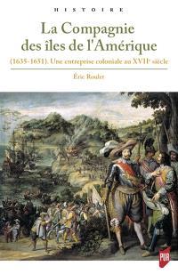 La Compagnie des îles de l'Amérique 1635-1651 : une entreprise coloniale au XVIIe siècle