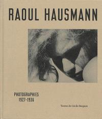 Raoul Hausmann : photographies 1927-1936