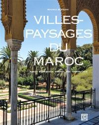 Villes-paysages du Maroc : Rabat, Marrakech, Meknès, Fès, Casablanca