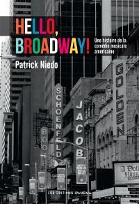 Hello, Broadway ! : une histoire de la comédie musicale américaine