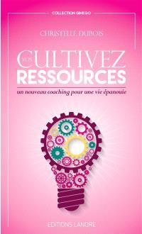 Cultivez vos ressources : un nouveau coaching pour une vie épanouie