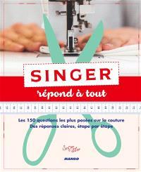 Singer répond à tout : les 150 questions les plus posées sur la couture : des réponses claires, étape par étape