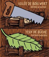 Volée de bois vert; Yeux de bûche