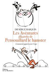 Les aventures illustrées de Pensouillard le hamster : comment apprivoiser l'ego
