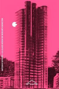 La Glass house de Sergueï Eisenstein : cinématisme et architecture de verre