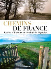 Sur les chemins de France : sentiers d'histoire et de légendes