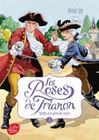 Les roses de Trianon. Volume 3, Roselys et le maître des esprits