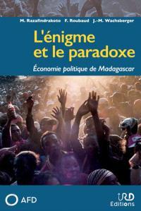 L'énigme et le paradoxe : économie politique de Madagascar