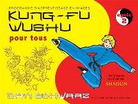 Kung-fu wushu pour tous : technique du style de shaolin : programme d'apprentissage en images. Volume 2, Cycle 2