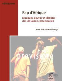 Le rap, ça vient d'ici ! : musiques, pouvoir et identités dans le Gabon contemporain