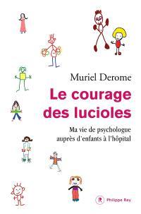 Le courage des lucioles : ma vie de psychologue auprès des enfants à l'hôpital