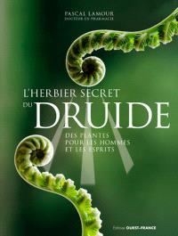 L'herbier secret du druide : des plantes pour les hommes et les esprits
