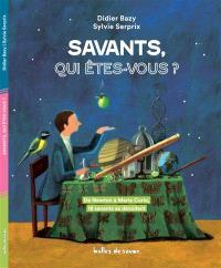 Savants, qui êtes vous ? : de Newton à Marie Curie, 18 savants se dévoilent