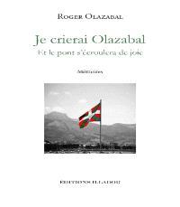 Je crierai Olazabal : et le pont s'écroulera de joie : mémoires
