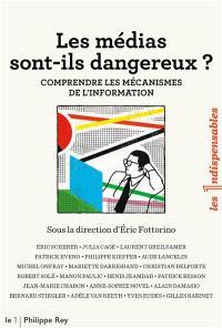 Les médias sont-ils dangereux ? : comprendre les mécanismes de l'information