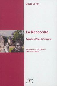La rencontre : Delphine et René à Fervaques : évocation en un prélude et trois tableaux