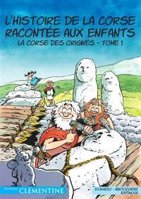 L'histoire de la Corse racontée aux enfants. Volume 1, La Corse des origines