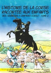 L'histoire de la Corse racontée aux enfants. Volume 2, Des seigneurs à Sampiero Corso