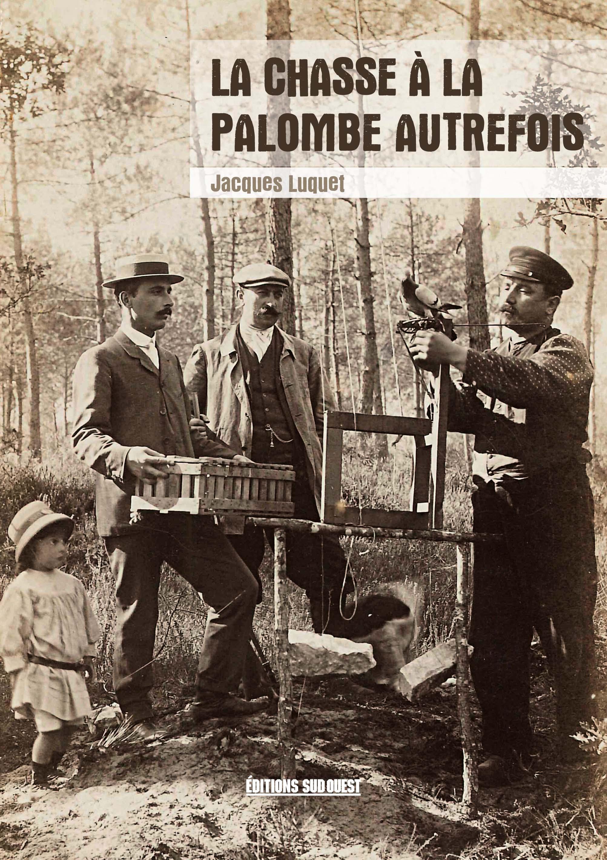 La chasse à la palombe autrefois : d'après la collection de cartes postales de l'auteur