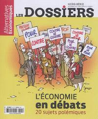 Les dossiers d'Alternatives économiques, hors série. n° 6, L'économie en débats : 20 sujets polémiques