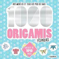 1.000 origamis féeriques : des modèles et tous les plis de base