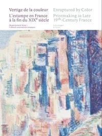 Vertige de la couleur : l'estampe en France à la fin du XIXe siècle = Enraptured by Color : printmaking in late 19th-Century France