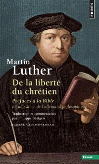 De la liberté du chrétien; Préfaces à la Bible : la naissance de l'allemand philosophique