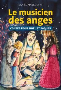 Le musicien des anges : contes pour Noël et Pâques